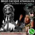 CACIQUE BRUJO ATAHUALPA....SALUD, DINERO Y AMOR