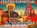"""CENTRO ESPIRITUAL """"PACTOS DE AMOR"""" SAN SIMON SAMAYAC SE PONE A SUS ORDENES  +502 45384979"""